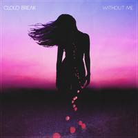 Cloud Break - Without Me