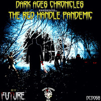 FUTURE - Dark Ages Chronicles - The Red Handle Pandemic PT1