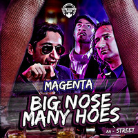 Magenta - Big Nose Many Hoes / Street