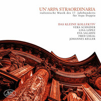 Das kleine Kollektiv - Un'Arpa Straordinaria: Italian Music of the 17th Century for Double Harp