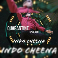 Indo Cheena - Quarantine Spaced Out (Explicit)