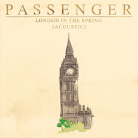 Passenger - London in the Spring ((Acoustic) [Single Version])