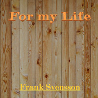 Frank Svensson - For my Life