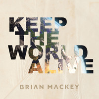 Brian Mackey - Keep the World Alive