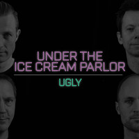 Under the Ice Cream Parlor - Ugly
