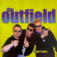 The Outfield - It Ain't Over