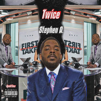 Twice - Stephen A. (Explicit)