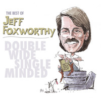 Jeff Foxworthy - The Best of Jeff Foxworthy: Double Wide, Single Minded (Remastered)