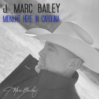 J. Marc Bailey - Midnight Here in Carolina