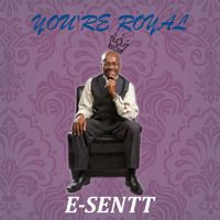 E-Sentt - You're Royal