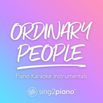 Sing2Piano - Ordinary People (Piano Karaoke Instrumentals)