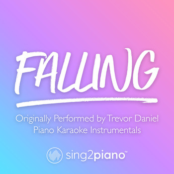 Sing2Piano - Falling (Originally Performed by Trevor Daniel) (Piano Karaoke Instrumentals)