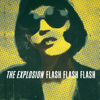 The Explosion - Flash Flash Flash