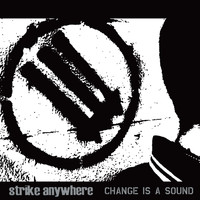 Strike Anywhere - Change Is A Sound