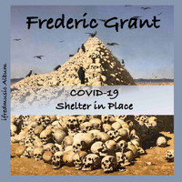 Frederic Grant - COVID-19 Shelter in Place