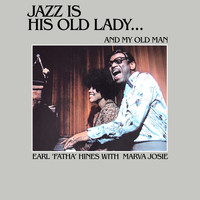"Earl ""Fatha"" Hines & Marva Josie - Jazz Is His Old Lady… And My Old Man"