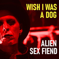 Alien Sex Fiend - Wish I Was A Dog (Explicit)