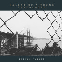 Julian Taylor - Ballad Of A Young Troubadour