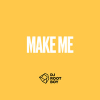 Dj RootBoy - Make me