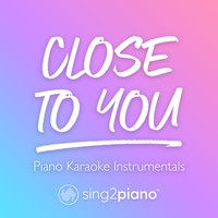 Sing2Piano - Close To You (Piano Karaoke Instrumentals)