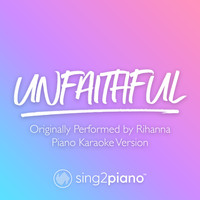 Sing2Piano - Unfaithful (Originally Performed by Rihanna) (Piano Karaoke Version)