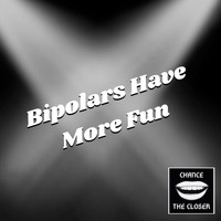 Chance the Closer - Bipolars Have More Fun (Explicit)