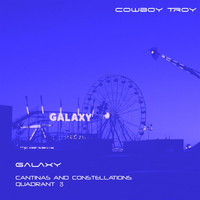 Cowboy Troy - Galaxy (Cantinas And Constellations Quadrant 3)