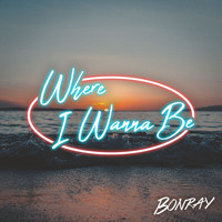 Bonray - Where I Wanna Be