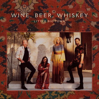 Little Big Town - Wine, Beer, Whiskey (Radio Edit)
