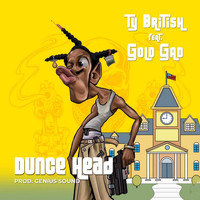 Ty British featuring Gold Gad - Dunce Head (Explicit)