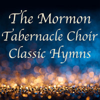 The Mormon Tabernacle Choir - The Mormon Tabernacle Choir Classic Hymns
