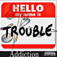 Trouble - Addiction (Explicit)