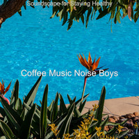 Coffee Music Noise Boys - Soundscape for Staying Healthy