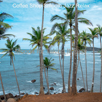 Coffee Shop Smooth Jazz Relax - Moods for Taking It Easy