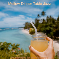 Mellow Dinner Table Jazz - Soundscapes for Staying Healthy