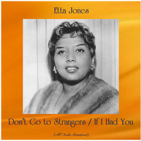 Etta Jones - Don't Go to Strangers / If I Had You (All Tracks Remastered)