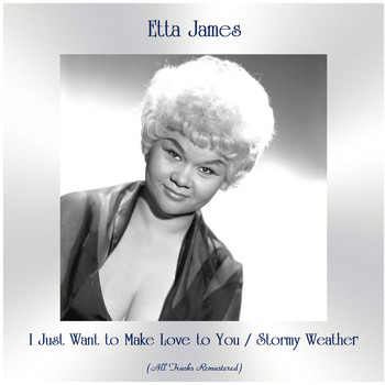 Etta James - I Just Want to Make Love to You / Stormy Weather (All Tracks Remastered)
