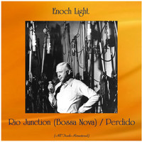 Enoch Light - Rio Junction (Bossa Nova) / Perdido (All Tracks Remastered)