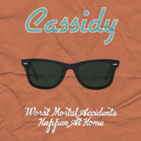 Cassidy - Worst Mortal Accidents Happen at Home (Explicit)