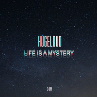 Hugeloud - Life Is a Mystery
