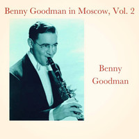 Benny Goodman - Benny Goodman in Moscow, Vol. 2 (Explicit)