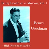 Benny Goodman - Benny Goodman in Moscow, Vol. 1 (High-Resolution Audio)