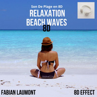 Fabian Laumont & 8D Effect - Relaxation Beach Waves 8D (Son De Plage en 8D)