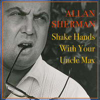 Allan Sherman - Shake Hands with Your Uncle Max