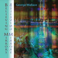 George Wallace - Believing Mirrors