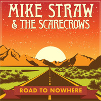 Mike Straw & the Scarecrows - Road to Nowhere (Explicit)