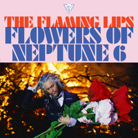 The Flaming Lips - Flowers of Neptune 6 (Explicit)