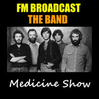 The Band - Medicine Show FM Broadcast The Band