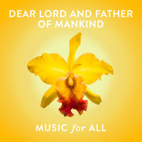 Music For All - Dear Lord and Father of Mankind