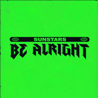 Sunstars - Be Alright